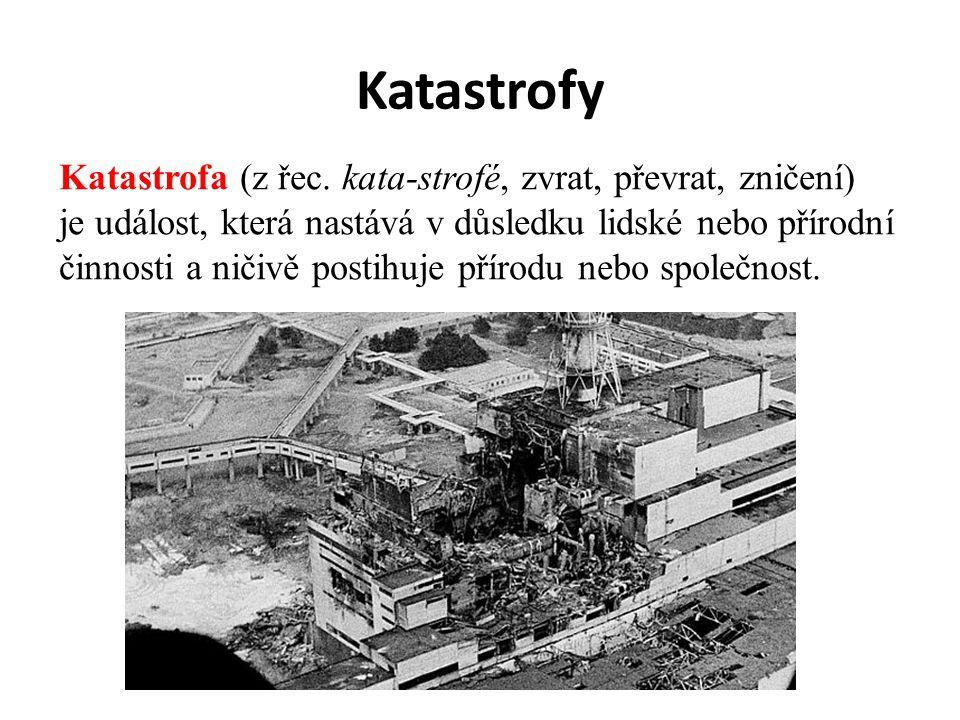 Katastrofy Katastrofa (z řec. kata-strofé, zvrat, převrat, zničení) je událost, která nastává v důsledku lidské nebo přírodní činnosti a ničivě postih
