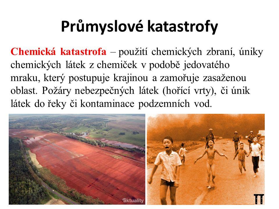Průmyslové katastrofy Chemická katastrofa – použití chemických zbraní, úniky chemických látek z chemiček v podobě jedovatého mraku, který postupuje kr