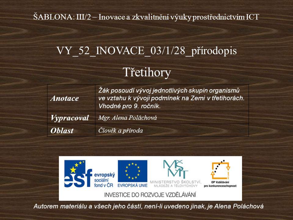 VY_52_INOVACE_03/1/28_přírodopis Třetihory Autorem materiálu a všech jeho částí, není-li uvedeno jinak, je Alena Poláchová ŠABLONA: III/2 – Inovace a