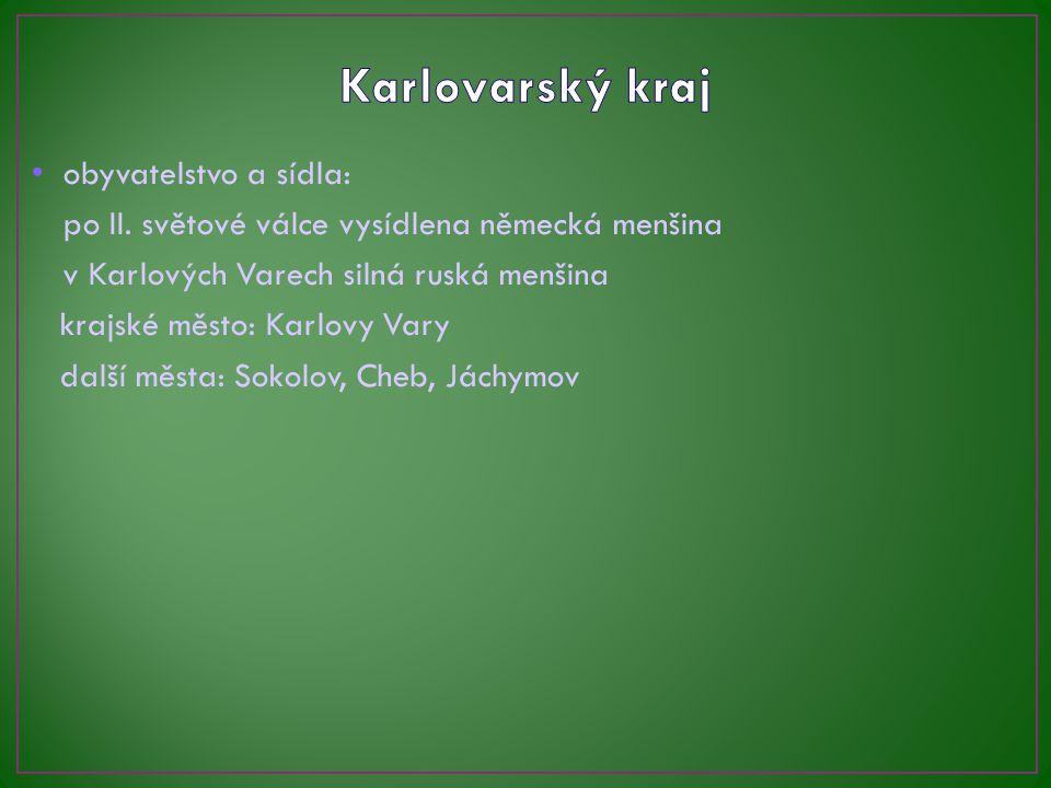 obyvatelstvo a sídla: po II. světové válce vysídlena německá menšina v Karlových Varech silná ruská menšina krajské město: Karlovy Vary další města: S