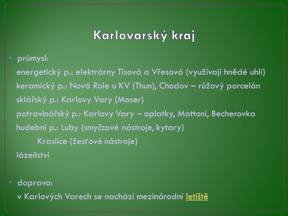 průmysl: energetický p.: elektrárny Tisová a Vřesová (využívají hnědé uhlí) keramický p.: Nová Role u KV (Thun), Chodov – růžový porcelán sklářský p.: