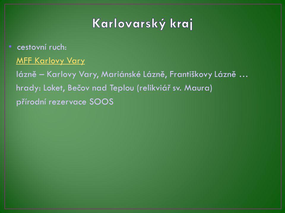 cestovní ruch: MFF Karlovy Vary lázně – Karlovy Vary, Mariánské Lázně, Františkovy Lázně … hrady: Loket, Bečov nad Teplou (relikviář sv. Maura) přírod