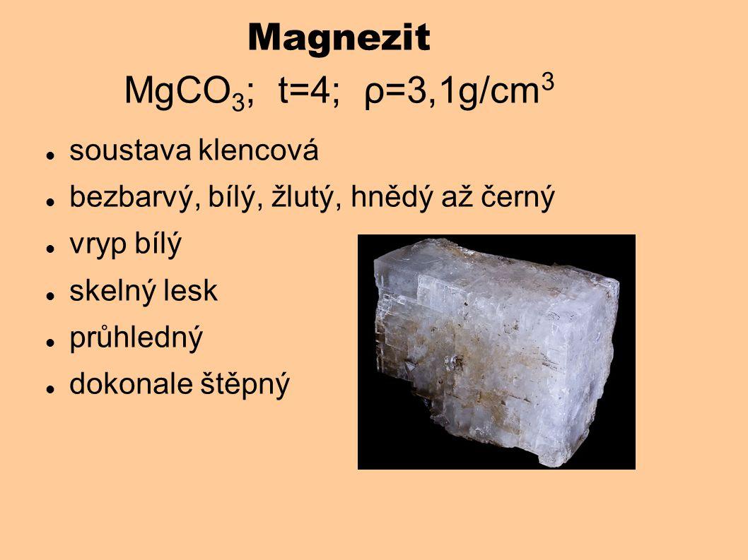 Magnezit MgCO 3 ; t=4; ρ=3,1g/cm 3 soustava klencová bezbarvý, bílý, žlutý, hnědý až černý vryp bílý skelný lesk průhledný dokonale štěpný