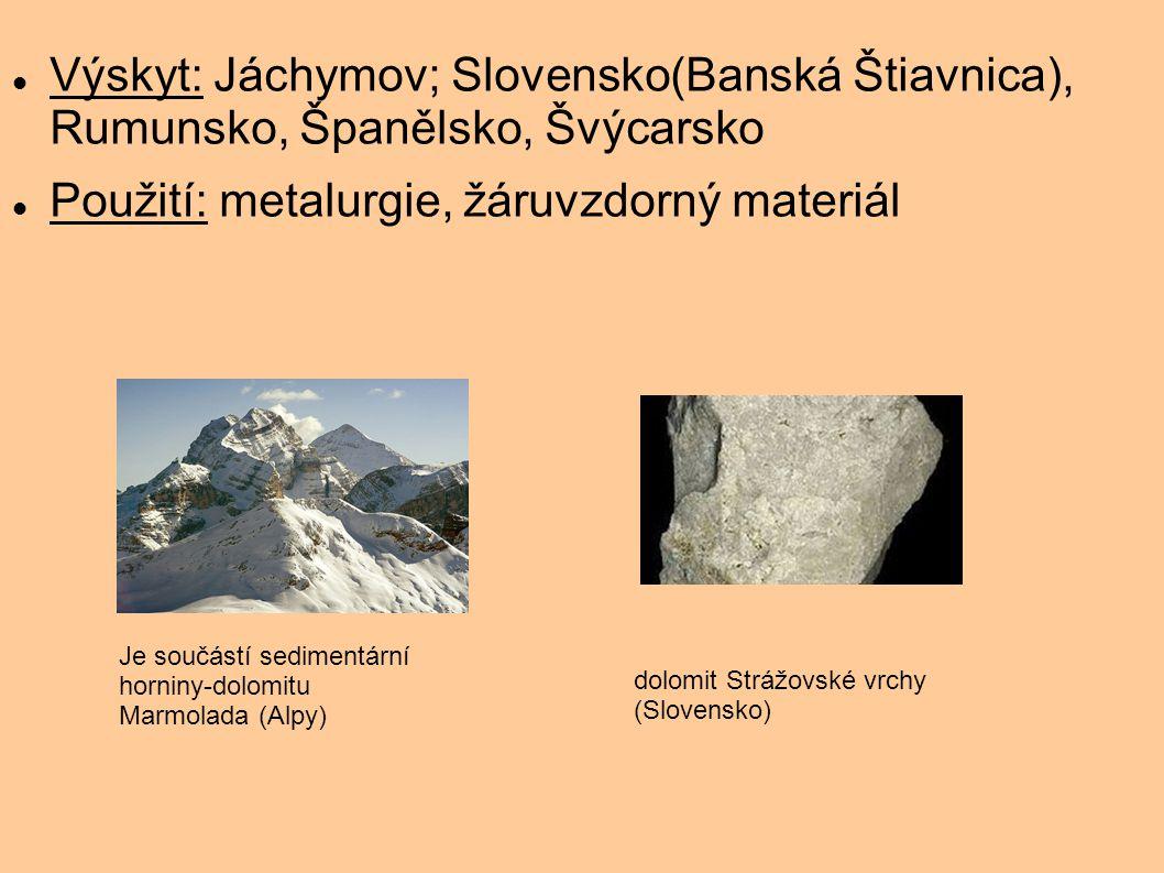 Výskyt: Jáchymov; Slovensko(Banská Štiavnica), Rumunsko, Španělsko, Švýcarsko Použití: metalurgie, žáruvzdorný materiál Je součástí sedimentární horni