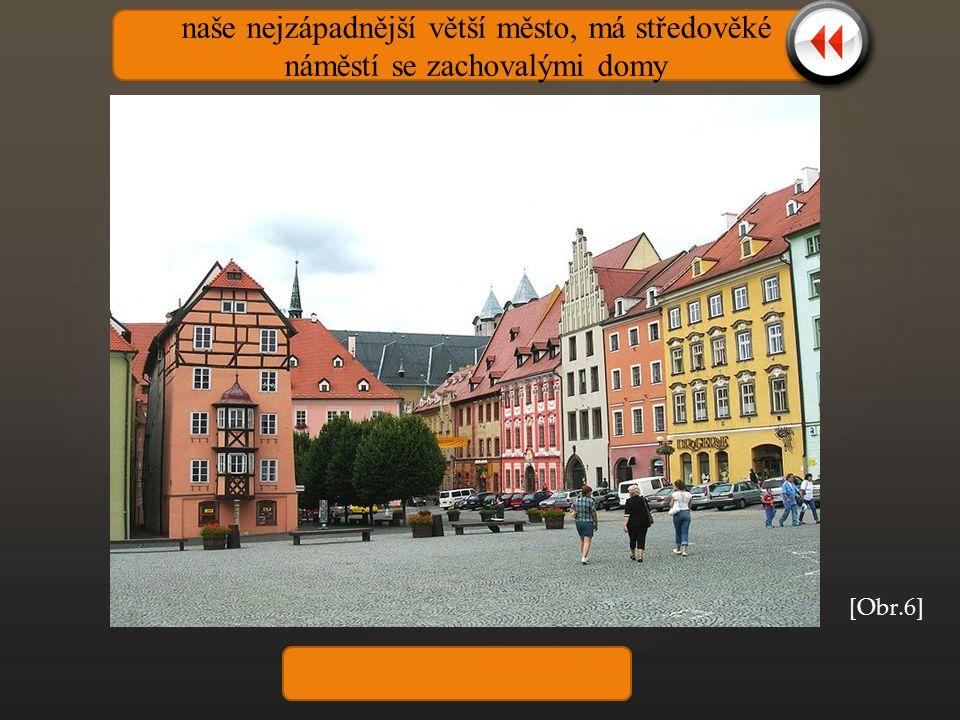 naše nejzápadnější větší město, má středověké náměstí se zachovalými domy [Obr.6] Cheb