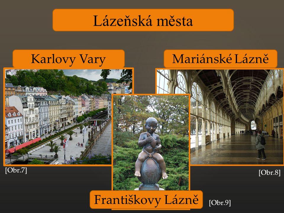 Lázeňská města Karlovy Vary Františkovy Lázně Mariánské Lázně [Obr.7] [Obr.8] [Obr.9]