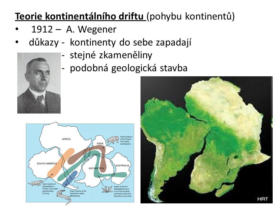 Teorie kontinentálního driftu (pohybu kontinentů) 1912 – A.