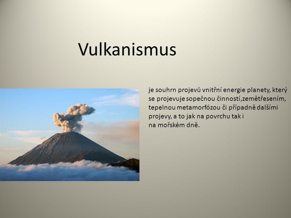 Vulkanismus je souhrn projevů vnitřní energie planety, který se projevuje sopečnou činností,zemětřesením, tepelnou metamorfózou či případně dalšími pr