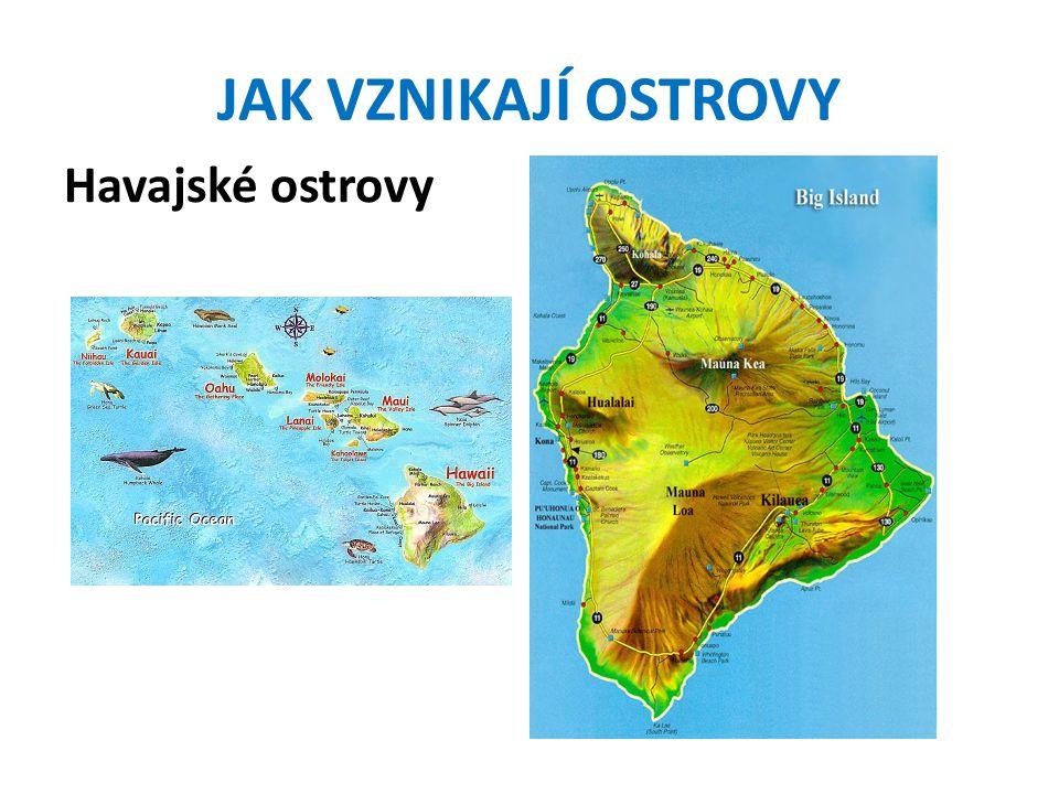JAK VZNIKAJÍ OSTROVY Havajské ostrovy
