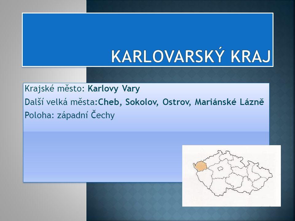Krajské město: Karlovy Vary Další velká města:Cheb, Sokolov, Ostrov, Mariánské Lázně Poloha: západní Čechy Krajské město: Karlovy Vary Další velká měs