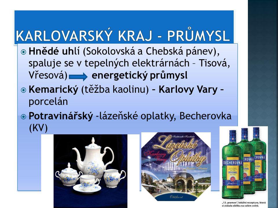  Hnědé uhlí (Sokolovská a Chebská pánev), spaluje se v tepelných elektrárnách – Tisová, Vřesová) energetický průmysl  Kemarický (těžba kaolinu) – Karlovy Vary – porcelán  Potravinářský -lázeňské oplatky, Becherovka (KV)  Hnědé uhlí (Sokolovská a Chebská pánev), spaluje se v tepelných elektrárnách – Tisová, Vřesová) energetický průmysl  Kemarický (těžba kaolinu) – Karlovy Vary – porcelán  Potravinářský -lázeňské oplatky, Becherovka (KV)