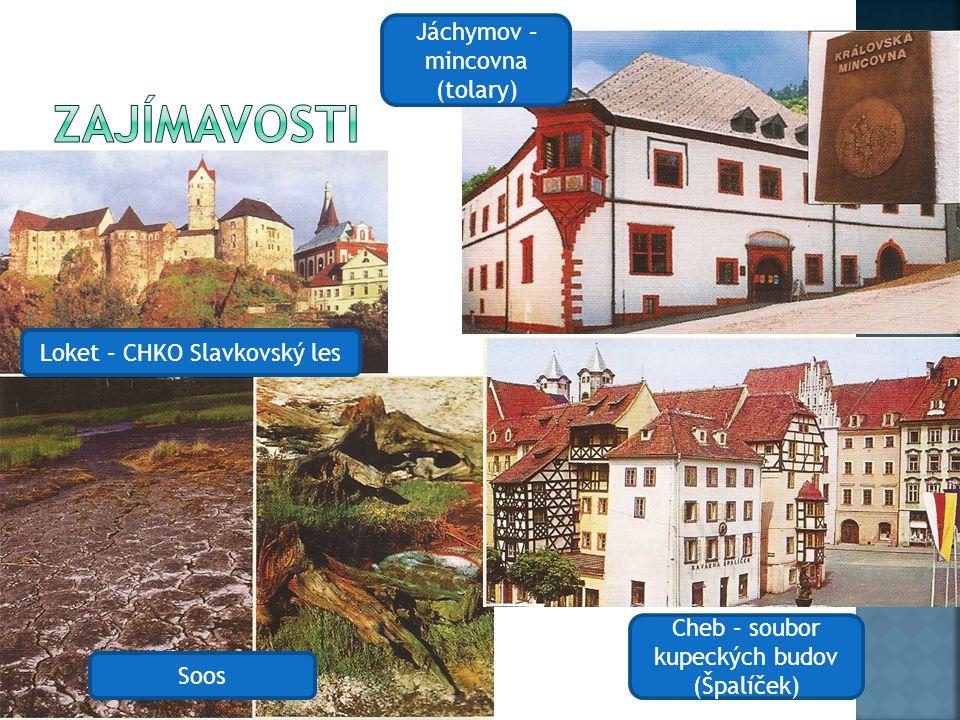 Soos Jáchymov – mincovna (tolary) Cheb – soubor kupeckých budov (Špalíček) Loket – CHKO Slavkovský les