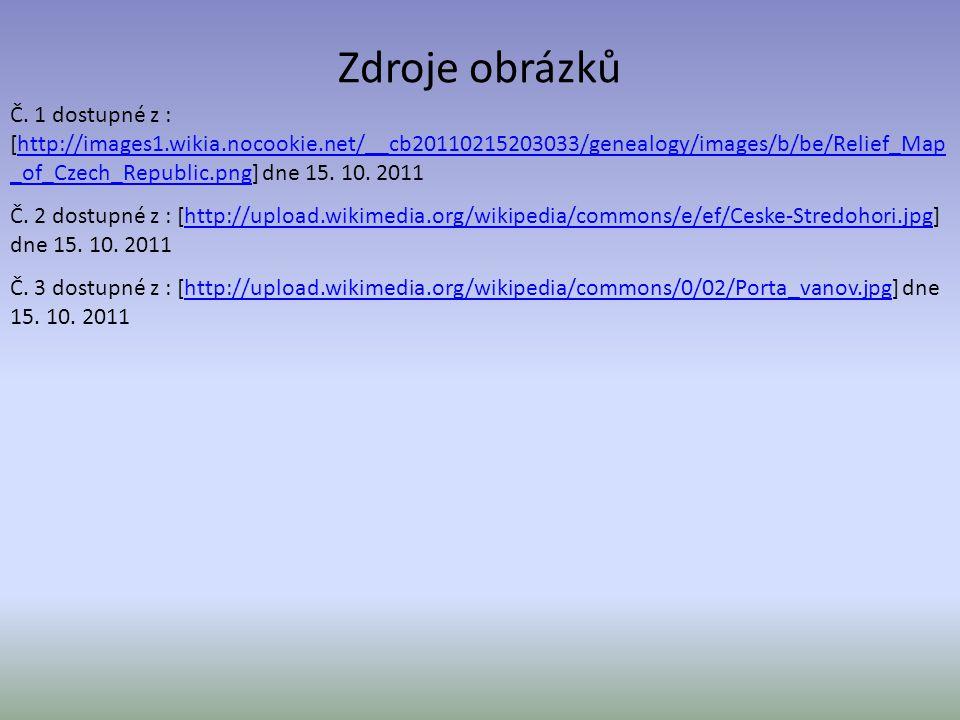 Zdroje obrázků Č. 1 dostupné z : [http://images1.wikia.nocookie.net/__cb20110215203033/genealogy/images/b/be/Relief_Map _of_Czech_Republic.png] dne 15