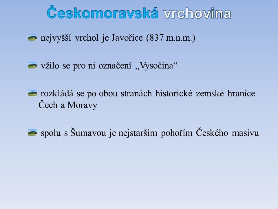 """nejvyšší vrchol je Javořice (837 m.n.m.) vžilo se pro ni označení """"Vysočina"""" rozkládá se po obou stranách historické zemské hranice Čech a Moravy spol"""
