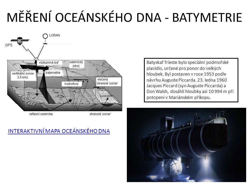 MĚŘENÍ OCEÁNSKÉHO DNA - BATYMETRIE INTERAKTIVNÍ MAPA OCEÁNSKÉHO DNA Batyskaf Trieste bylo speciální podmořské plavidlo, určené pro ponor do velkých hl