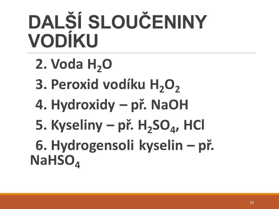 DALŠÍ SLOUČENINY VODÍKU 2. Voda H 2 O 3. Peroxid vodíku H 2 O 2 4.