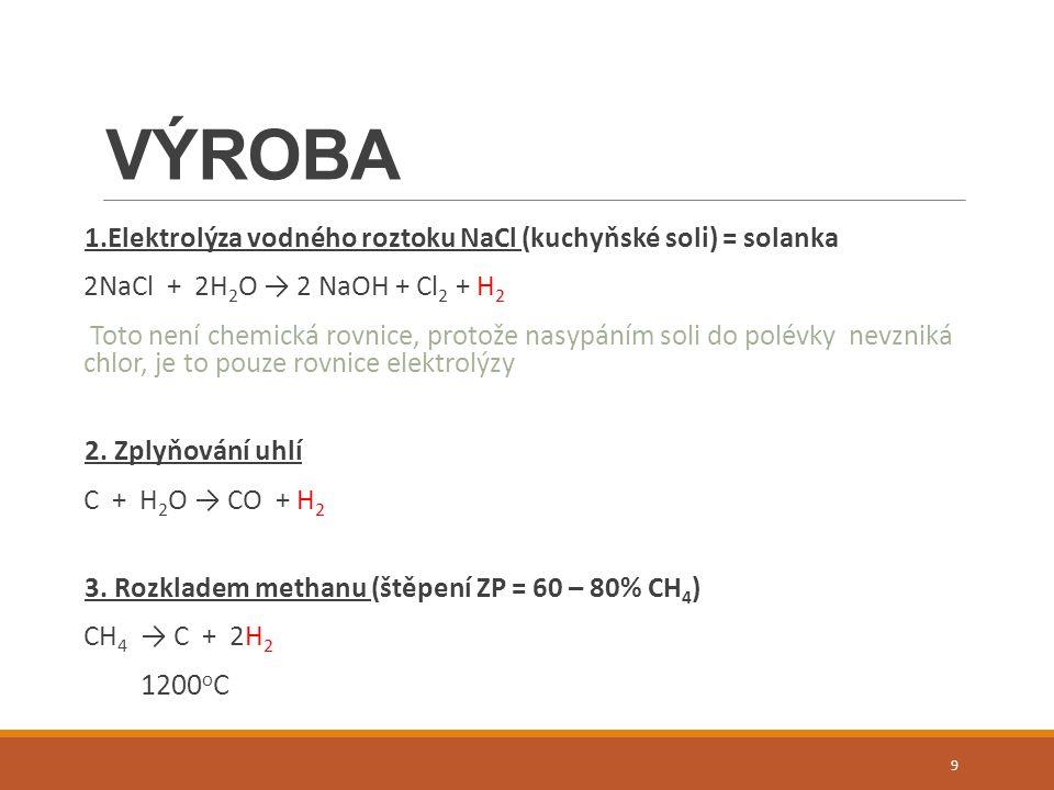 VÝROBA 1.Elektrolýza vodného roztoku NaCl (kuchyňské soli) = solanka 2NaCl + 2H 2 O → 2 NaOH + Cl 2 + H 2 Toto není chemická rovnice, protože nasypáním soli do polévky nevzniká chlor, je to pouze rovnice elektrolýzy 2.