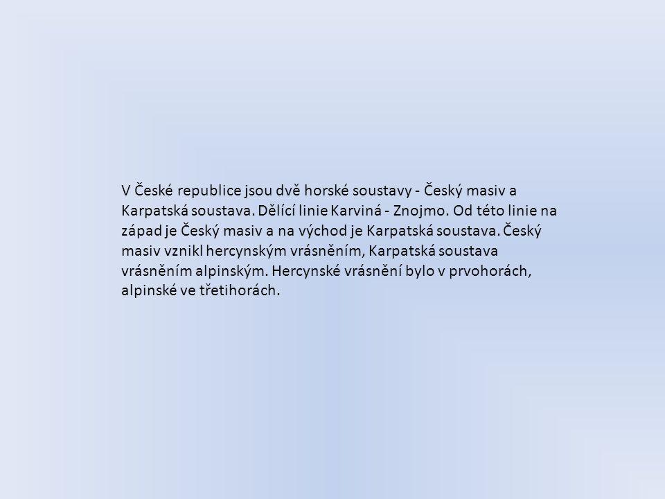 V České republice jsou dvě horské soustavy - Český masiv a Karpatská soustava. Dělící linie Karviná - Znojmo. Od této linie na západ je Český masiv a