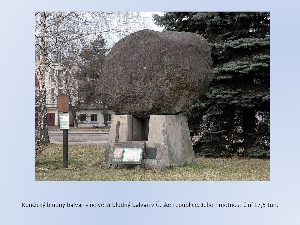 Kunčický bludný balvan - největší bludný balvan v České republice. Jeho hmotnost činí 17,5 tun.