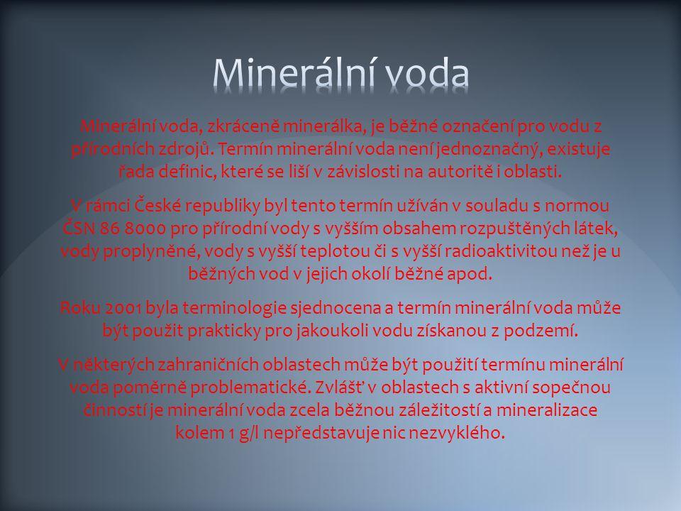 Minerální voda, zkráceně minerálka, je běžné označení pro vodu z přírodních zdrojů.