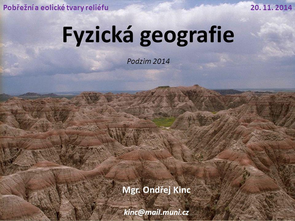 Fyzická geografie Podzim 2014 Mgr.Ondřej Kinc kinc@mail.muni.cz 20.