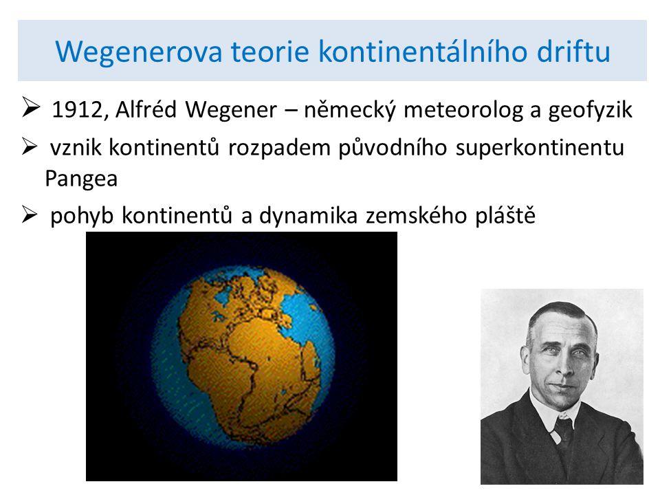 Wegenerova teorie kontinentálního driftu  1912, Alfréd Wegener – německý meteorolog a geofyzik  vznik kontinentů rozpadem původního superkontinentu