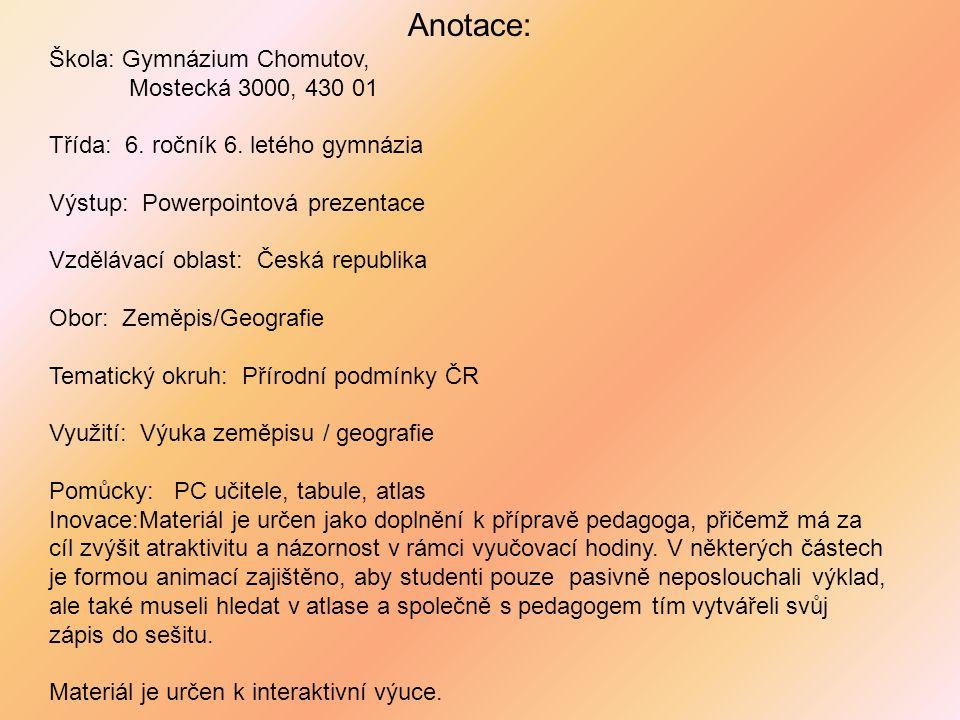Anotace: Škola: Gymnázium Chomutov, Mostecká 3000, 430 01 Třída: 6. ročník 6. letého gymnázia Výstup: Powerpointová prezentace Vzdělávací oblast: Česk