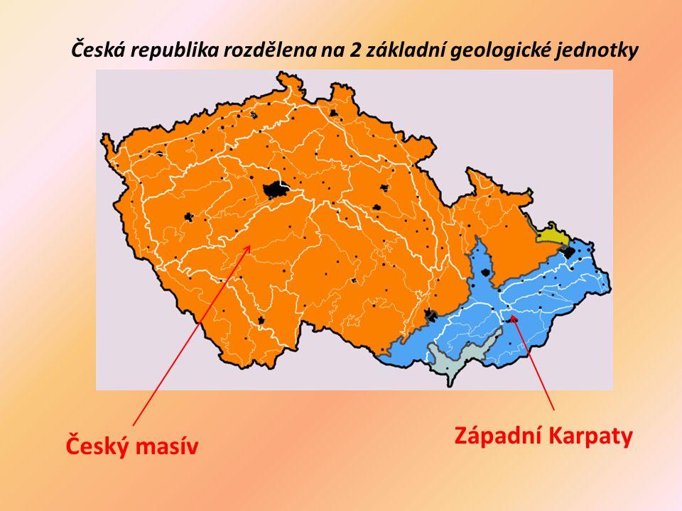 Česká republika rozdělena na 2 základní geologické jednotky Český masív Západní Karpaty