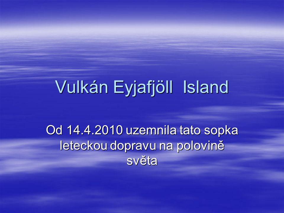 Vulkán Eyjafjöll Island Od 14.4.2010 uzemnila tato sopka leteckou dopravu na polovině světa