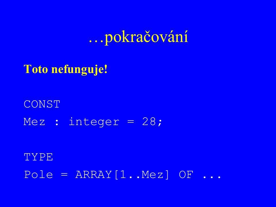 …pokračování Toto nefunguje! CONST Mez : integer = 28; TYPE Pole = ARRAY[1..Mez] OF...