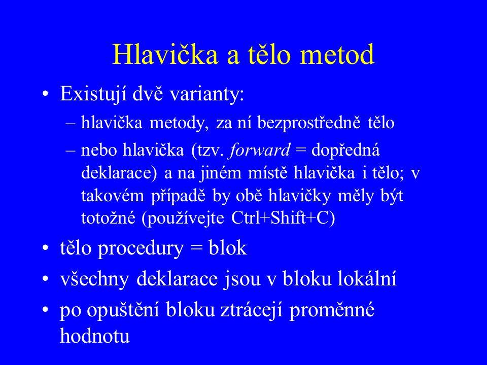 Hlavička a tělo metod Existují dvě varianty: –hlavička metody, za ní bezprostředně tělo –nebo hlavička (tzv.