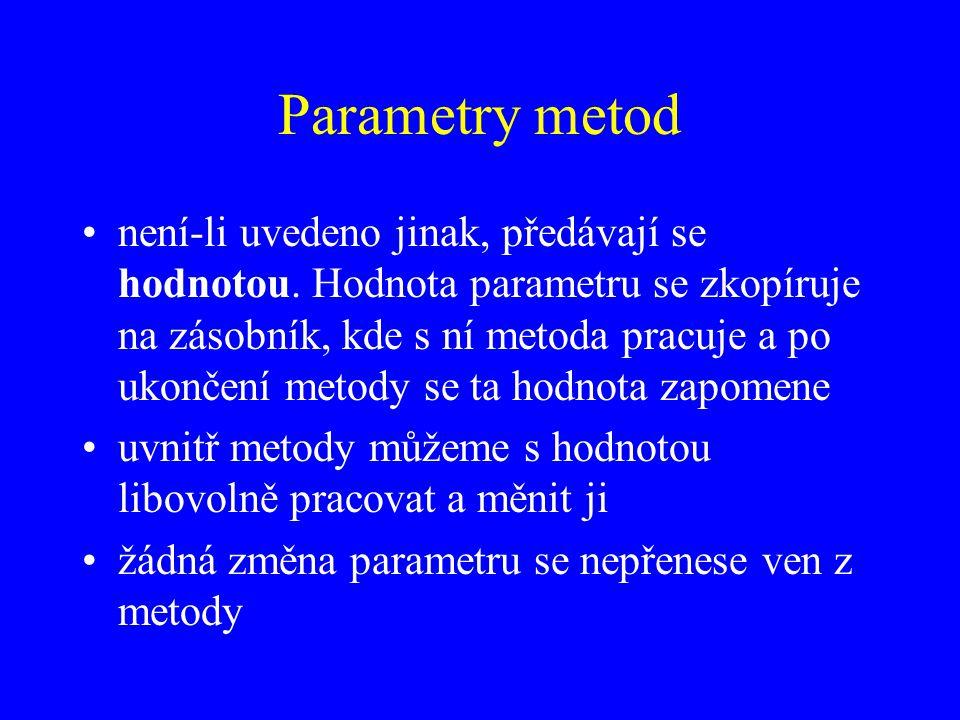Parametry metod není-li uvedeno jinak, předávají se hodnotou.
