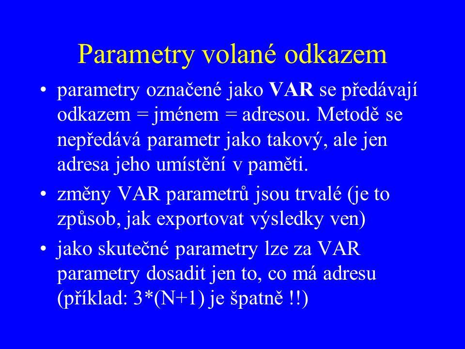Parametry volané odkazem parametry označené jako VAR se předávají odkazem = jménem = adresou.