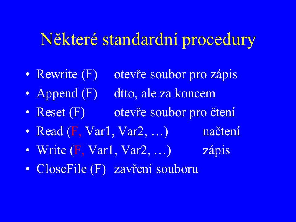 Některé standardní procedury Rewrite (F)otevře soubor pro zápis Append (F)dtto, ale za koncem Reset (F)otevře soubor pro čtení Read (F, Var1, Var2, …)načtení Write (F, Var1, Var2, …)zápis CloseFile (F)zavření souboru
