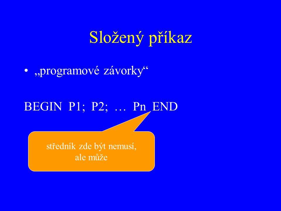 """Složený příkaz """"programové závorky BEGIN P1; P2; … Pn END středník zde být nemusí, ale může"""