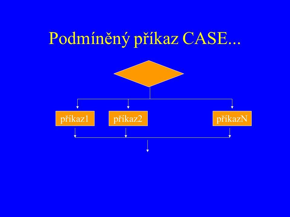 Podmíněný příkaz CASE... příkaz1příkaz2příkazN
