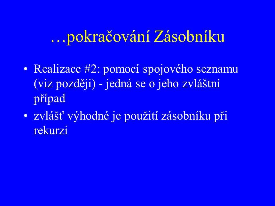 …pokračování Zásobníku Realizace #2: pomocí spojového seznamu (viz později) - jedná se o jeho zvláštní případ zvlášť výhodné je použití zásobníku při rekurzi