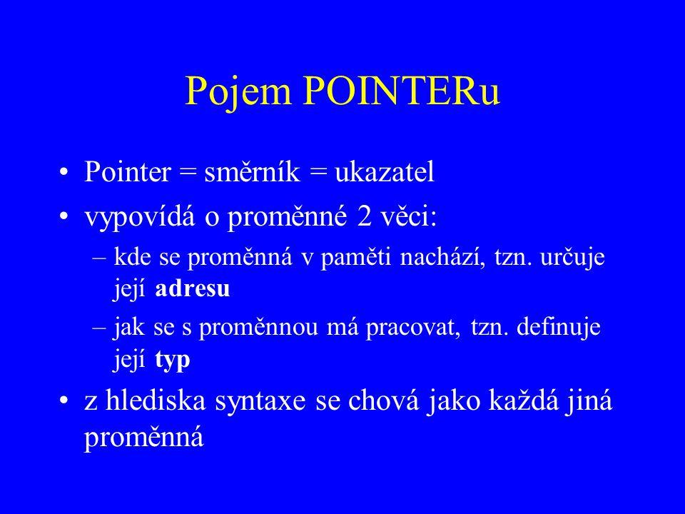 Pojem POINTERu Pointer = směrník = ukazatel vypovídá o proměnné 2 věci: –kde se proměnná v paměti nachází, tzn.