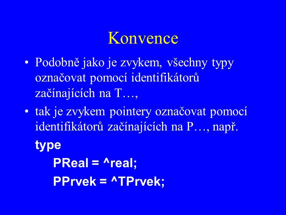 Konvence Podobně jako je zvykem, všechny typy označovat pomocí identifikátorů začínajících na T…, tak je zvykem pointery označovat pomocí identifikátorů začínajících na P…, např.