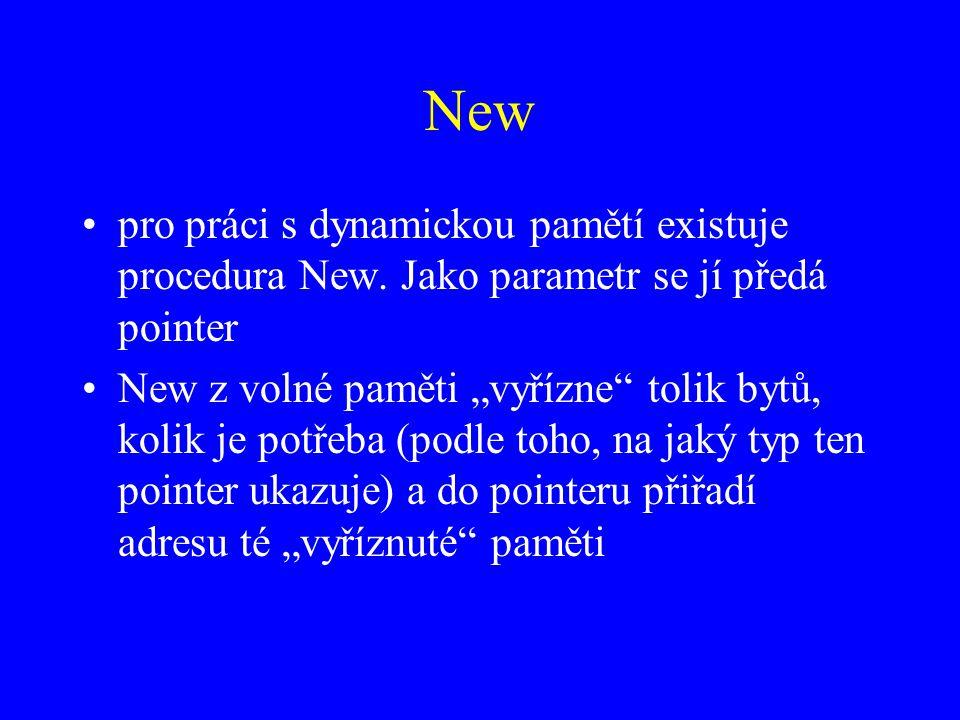 New pro práci s dynamickou pamětí existuje procedura New.
