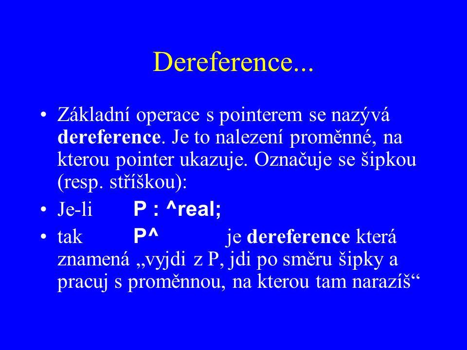 Dereference...Základní operace s pointerem se nazývá dereference.
