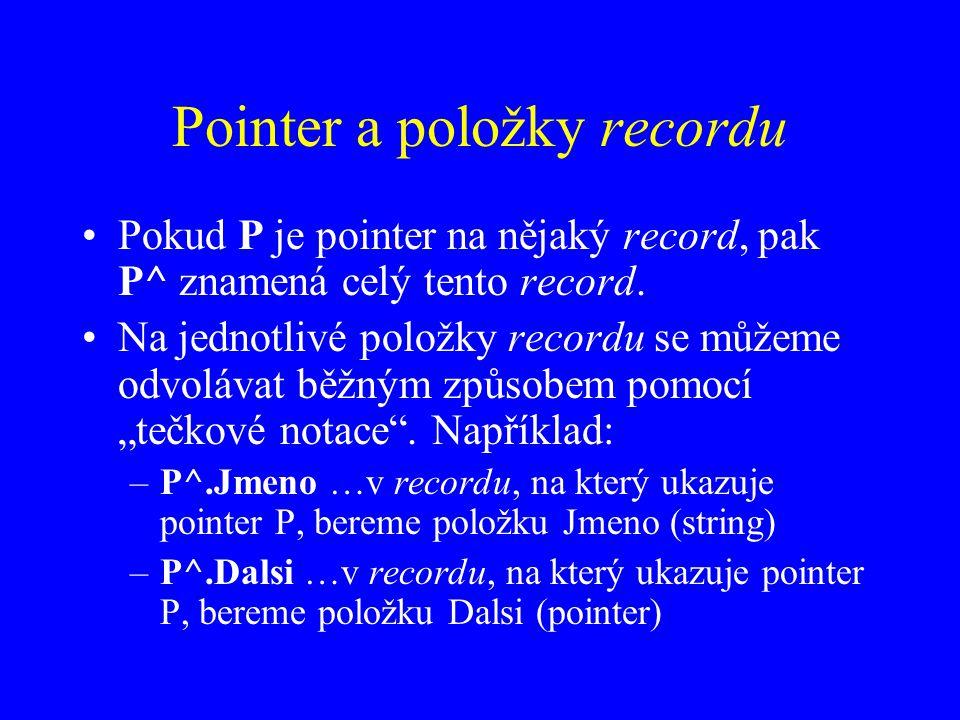 Pointer a položky recordu Pokud P je pointer na nějaký record, pak P^ znamená celý tento record.