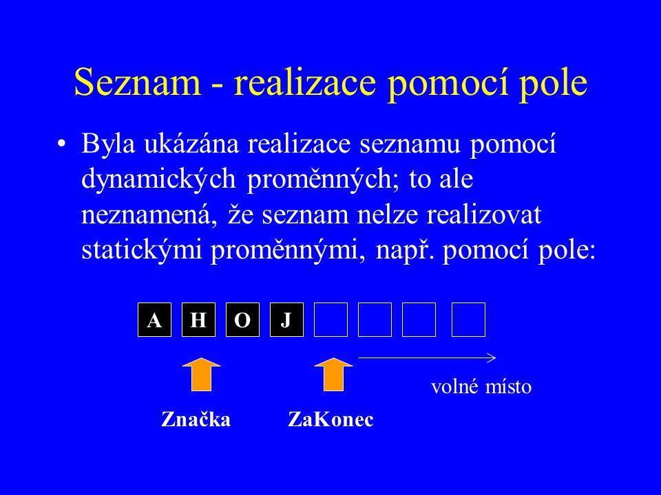 Seznam - realizace pomocí pole Byla ukázána realizace seznamu pomocí dynamických proměnných; to ale neznamená, že seznam nelze realizovat statickými proměnnými, např.