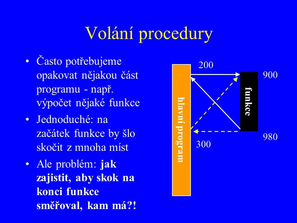 Volání procedury Často potřebujeme opakovat nějakou část programu - např.