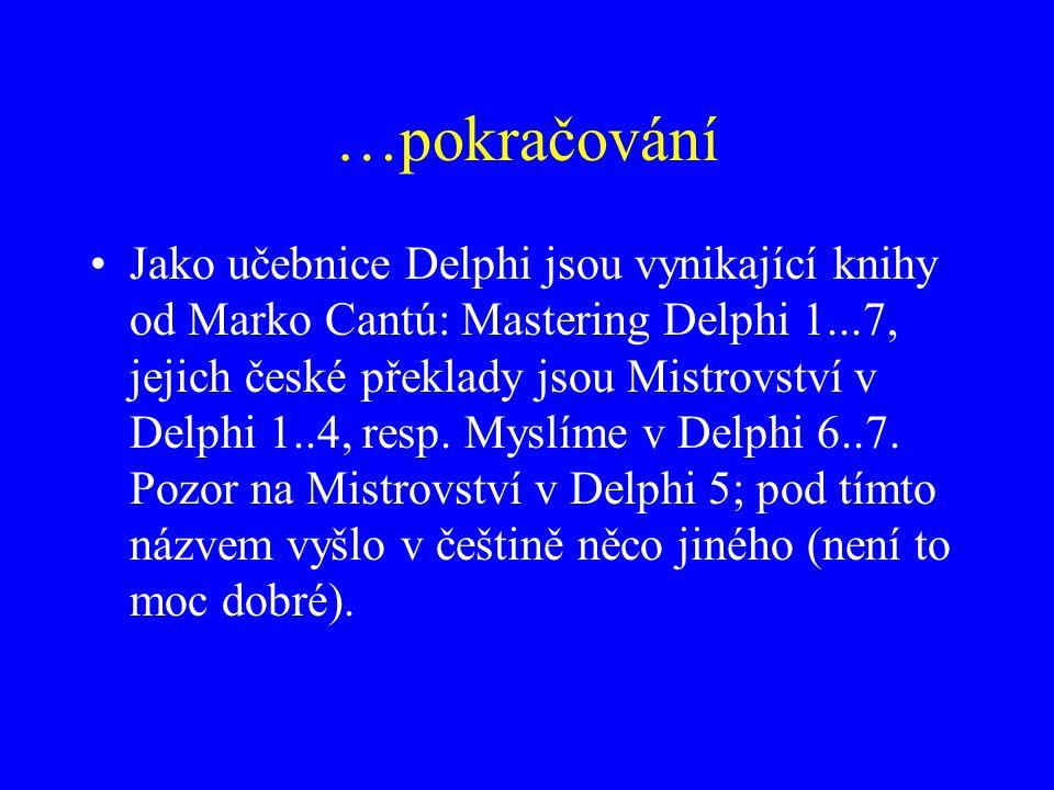 …pokračování Jako učebnice Delphi jsou vynikající knihy od Marko Cantú: Mastering Delphi 1...7, jejich české překlady jsou Mistrovství v Delphi 1..4, resp.