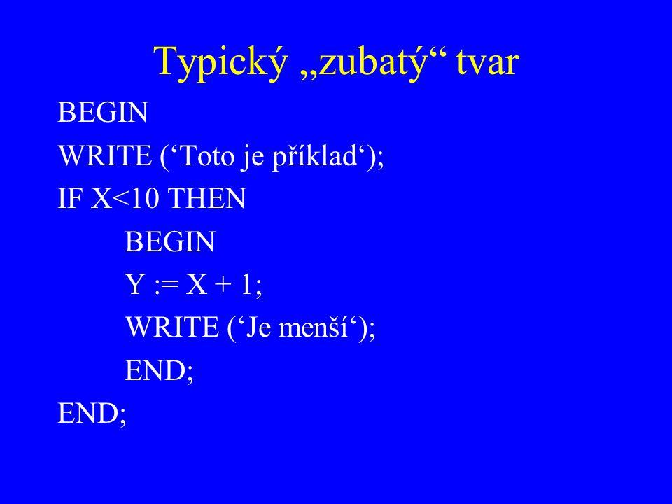 """Typický """"zubatý tvar BEGIN WRITE ('Toto je příklad'); IF X<10 THEN BEGIN Y := X + 1; WRITE ('Je menší'); END;"""