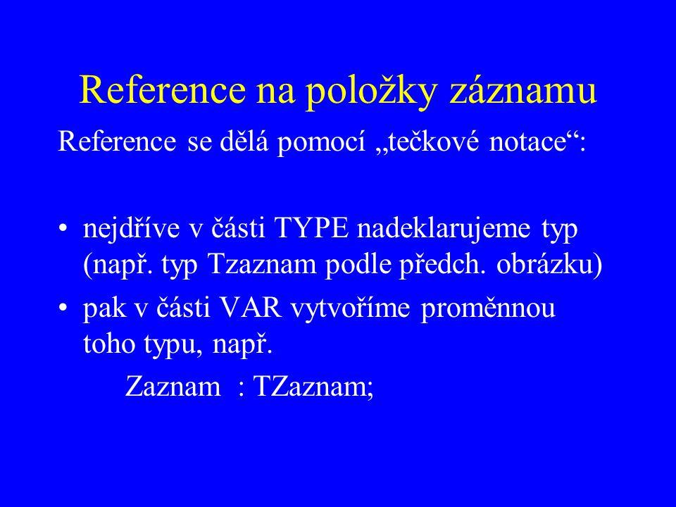 """Reference na položky záznamu Reference se dělá pomocí """"tečkové notace : nejdříve v části TYPE nadeklarujeme typ (např."""