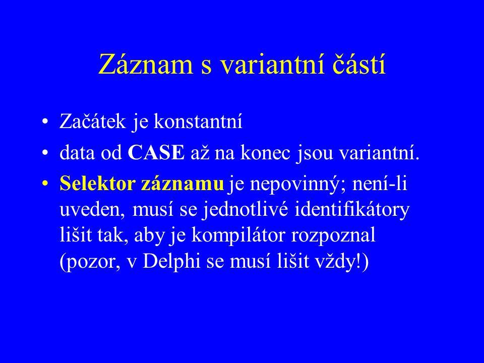 Záznam s variantní částí Začátek je konstantní data od CASE až na konec jsou variantní.