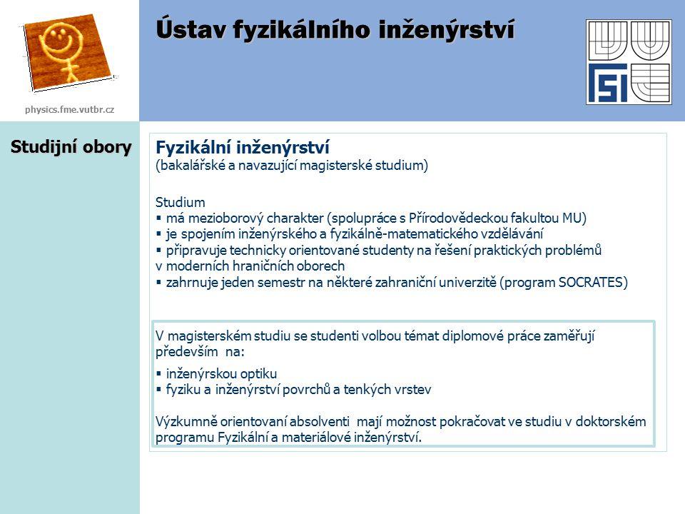 Studijní obory Fyzikální inženýrství (bakalářské a navazující magisterské studium) Studium  má mezioborový charakter (spolupráce s Přírodovědeckou fa