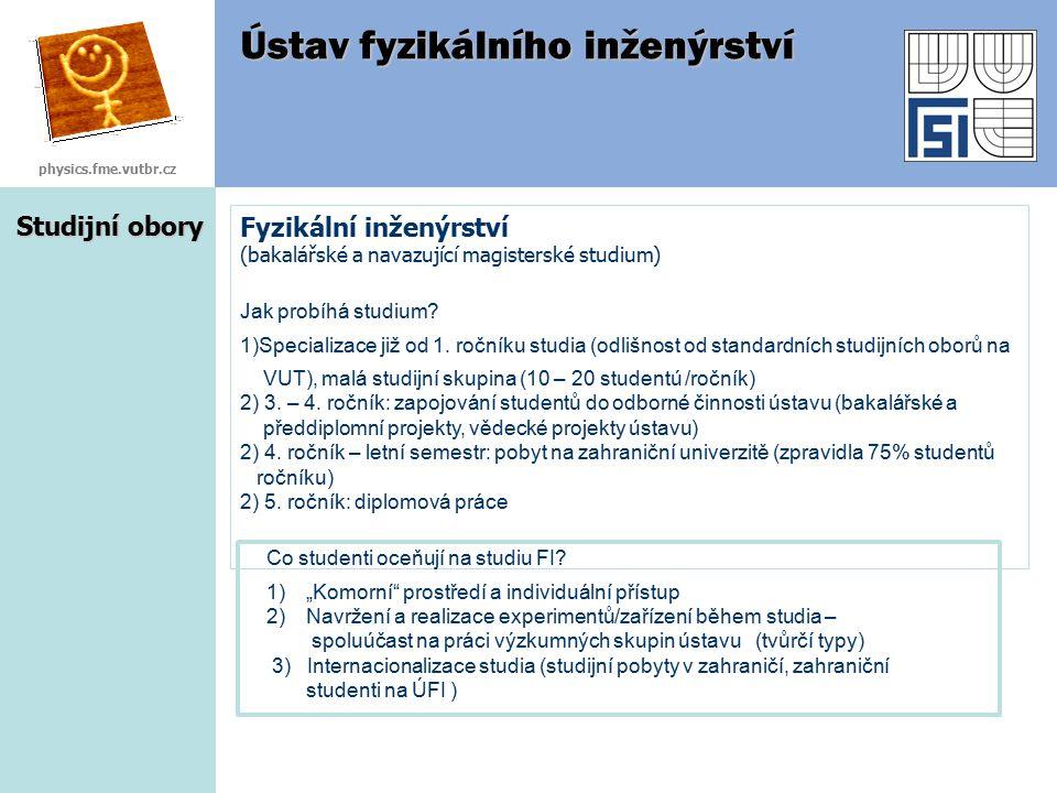 Studijní obory Fyzikální inženýrství (bakalářské a navazující magisterské studium) Jak probíhá studium? 1)Specializace již od 1. ročníku studia (odliš